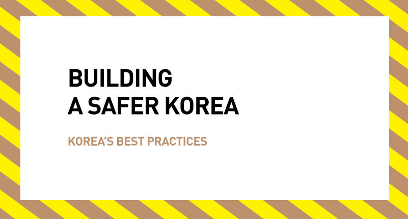 BUILDING A SAFER KOREA(KOREA'S BEST PRACTICES)
